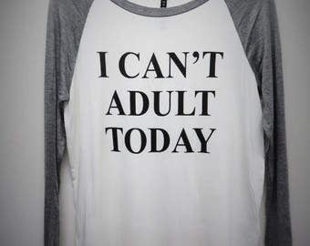 I Can't Adult Today Womens Long Sleeve
