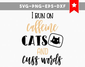 I run on caffeine cats and cuss words svg file, funny saying svg, funny quotes svg file, personal commercial use, funny decal coffee cat svg