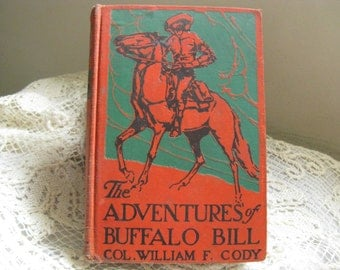The Adventures of Buffalo Bill Cody by Col. William F Cody (Buffalo Bill)~~Copyright 1904~~Vintage Classic Book