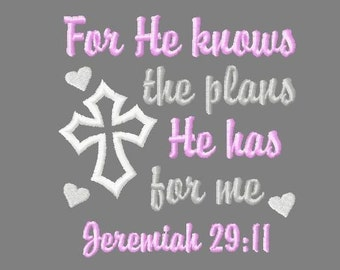 Buy 3 get 1 free! For He knows the plans He has for me applique embroidery design, Jeremiah 29:11, Bible verse, Baby girl, Christian 5x7 4x4