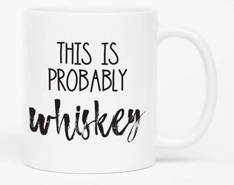 Funny Gift for Dad, This is Probably Whiskey Mug, Gift for Him, Gift For Co worker, Mug Swap, Mug For Men