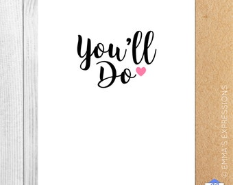 You'll Do / Love / Funny / Greeting Card / Handmade / Printed