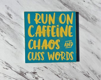 I Run on Caffeine Chaos and Cuss Words-MAGNET