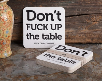 Party Coasters · Don't Fuck Up The Table. Use a damn coaster. black ink