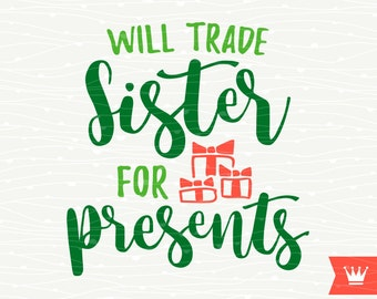 Will Trade Sister For Presents SVG Cutting File Christmas Gifts Winter Holidays Decal for Cricut Explore, Silhouette Cameo, Cutting Machines