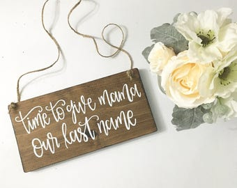 Time To Give Mama Our Last Name - Wood Sign