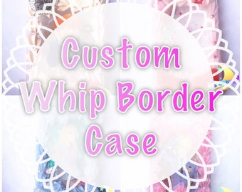 Custom Whip Border Case
