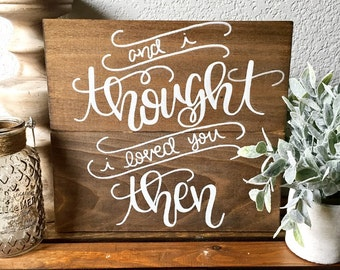 And I thought I loved you then Brad Paisley Sign | Valentines Sign | Wedding Gift | Shower Gift | Engagement Gift | Love sign