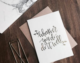 Whatever you do, do it well card (gold foil)