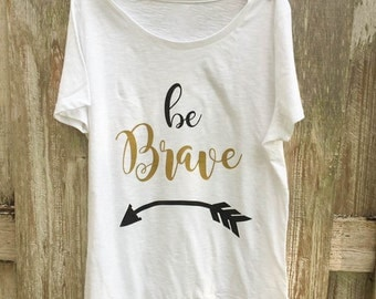 Be Brave shirt, womens shirt