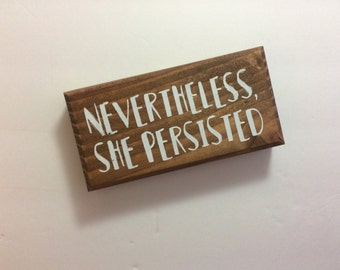nevertheless she persisted, nevertheless she persisted signs, she persisted wood sign - gifts for her - gifts for friends - gifts under 10