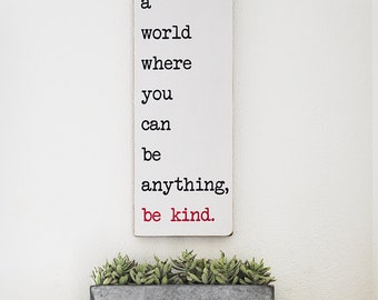 In A World Where You Can Be Anything Be Kind sign, In a world sign, Inspirational Sign, Sayings on Signs, Be Kind Sign, Office Art 21x7.25