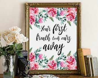 Your first breath took ours away  art printable nursery decor floral ,Nursery decor floral ,Nursery wall decor, Nursery Quote wall art,