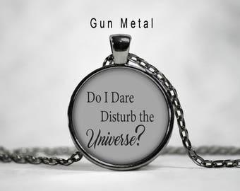 Do i dare disturb the universe necklace, do i dare disturb the universe, do i dare disturb the universe quote, t.s. Eliot,quote pendant
