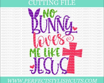 No Bunny Loves Me Like Jesus - Easter SVG, DXF, PNG, Eps Files for Cameo or Cricut - Easter Bunny Svg, Cross Svg