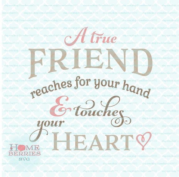 Short True Friend Quotes: A True Friend Reaches For Your Hand And Touches Your Heart