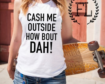 CASH ME OUTSIDE HoW BoUT DaH! Muscle Tee, Pilates,Athleisure,Funny, Crossfit, Dat,Gym,Workout, Shirt With Words, Ousside,Howbow, How Bow Dah