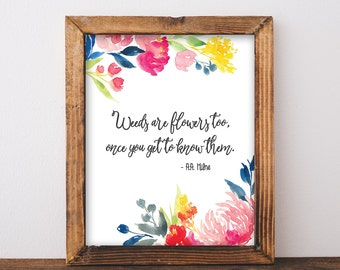 Weeds Are Flowers Too - AA Milne Quote - Watercolor Floral Quote Print - Watercolor Printable - Colorful Floral Art - Instant Download 8x10