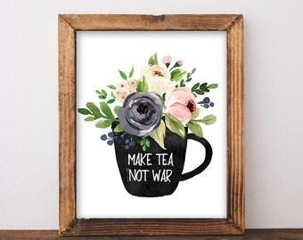 Make Tea Not War - Watercolor Teacup Print - Printable Art - Tea Sign - Tea Print - Tea Quote - Floral Kitchen Art - Digital Download 8x10