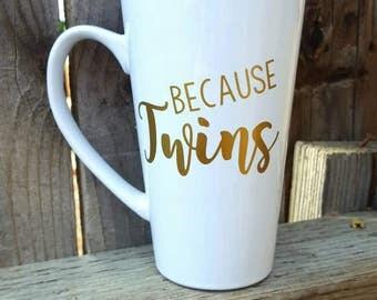 Because twins mug, twin mom gift, mom of multiples gift, twins mug, twins gift, mom birthday gift, mom mug, funny mug, Tall coffee mug