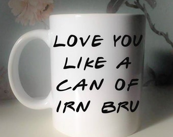 Love you like a can of irn bru mug, love you lots like jelly tots mug, love gift, mug gift, scottish humour, irn bru, gift