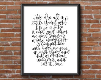 We are all a little weird, we fall in mutual weirdness and call it love | Dr. Seuss quote | 8x10 Printable | Love Quote