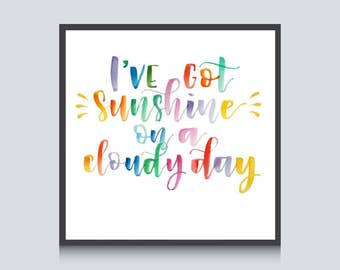 I've got sunshine on a cloudy day | My Girl song lyrics | Watercolor Calligraphy | 8x8 printable to frame