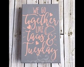 We Go Together Like Tacos and Tuesday 12''x8'' Wooden Sign