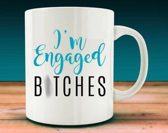 I'm Engaged B*tches Mug, engagement annoucement (W10)