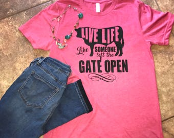 Live life like someone left the gate open tshirt