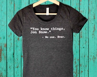 You Know Things, Jon Snow - Funny Shirt or Tank, Game of Thrones, Jon Snow, You Know Nothing