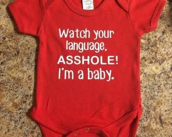 "Funny Baby Onesie ""Watch your language, ASSHOLE! I'm a baby."" // Red or Black Funny Baby Shirt // Baby Onesie //Unisex Baby Clothes"