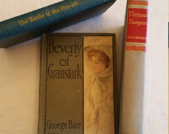 3 antique hc books in good+ cond - beverly of graustark - petticoat surgeon - the battle is the payoff - van hoosen - ingersoll - mccutcheon