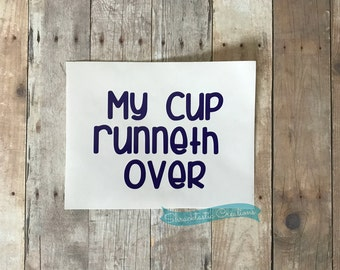 My Cup Runneth Over Decal / Cup Runneth Over Decal /  Cup Phrase Decal / Sentimental Decal /  Journal Decal / Planner Decal / Decal for Cup