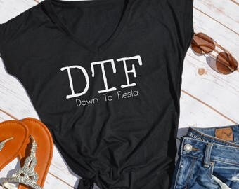 DTF down to Fiesta tshirt- Tops for Mexico- vacation shirts- Beach wear- party shirt