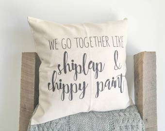 We Go Together Like Shiplap & Chippy Paint Pillow Case