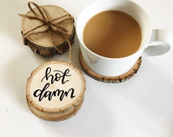 Hot damn coasters | wood coasters | wood slice coasters | branch coasters | calligraphy | hand lettered