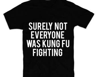 surely not everyone was kung fu fighting shirt
