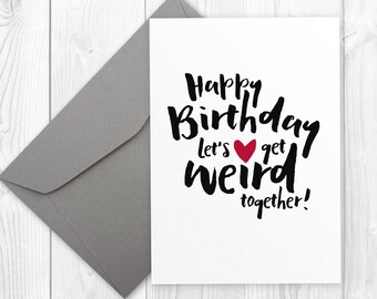 Happy Birthday card for him or for her   Boyfriend card   Girlfriend card   Lets get weird together   5x7 printable greeting card