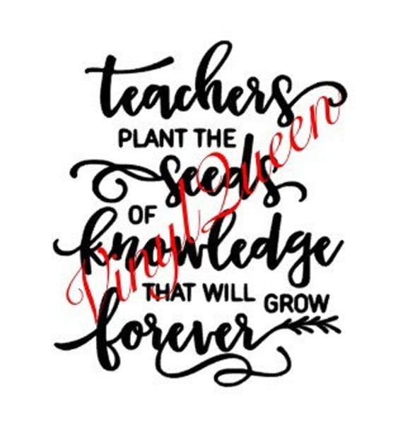 Quotes About Teachers Planting Seeds: Teachers Plant The Seed Of Knowledge That Will Grow Forever