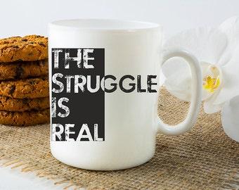 Coffee Mug, Funny Coffee Mugs, The Struggle Is Real Coffee Mug, Coffee Lover Coffee Cup