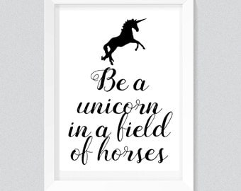 Be a unicorn in a field of horses Print, Typography quote, wall printables, art prints, instant download