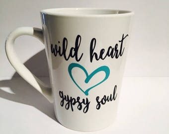 wild heart gypsy soul, wild heart. gypsy soul, gypsy coffee mug, wild heart coffee mug, custom coffee mug, made to order coffee mug