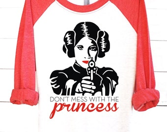 Don't Mess With The Princess | Graphic Tee | Womens Clothing | Carrie Fisher Shirt | Princess Leia Shirt | Star Wars Shirt | Star Wars