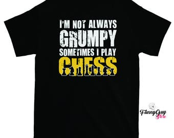 Chess Player Shirt - Gift For Chess Player - Funny Chess Shirt - I'm Not Always Grumpy, Sometimes I Play Chess