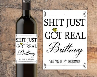 CUSTOM BRIDESMAID WINE Bottle Label Will You Be My Bridesmaid - Shit Just Got Real - Will You Be My Maid of Honor - Asking Bridesmaid