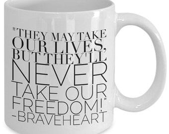"Braveheart Mug: "" They May Take Our Lives, But They'll Never Take Our Freedom!""; Mug Handmade Coffee Cup 11 OZ"