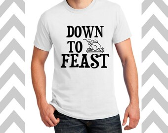 Down To Feast Unisex T-Shirt Funny Thanksgiving Shirt Turkey Day T-Shirt Happy Thanksgiving Gobble Gobble Gym Shirt Holiday Shirt Workout