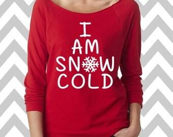 I Am Snow Cold Funny Christmas Sweatshirt  Ugly Christmas Sweater Oversized 3/4 Sleeve Sweatshirt Funny Christmas Shirt Drinking Tee