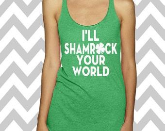 I'll Shamrock Your World St. Patrick's Day Tank Top Funny St. Patrick's Day Shirt St. Patty's Day Drinking Tee  Shamrock Shirt Shamrock Tee